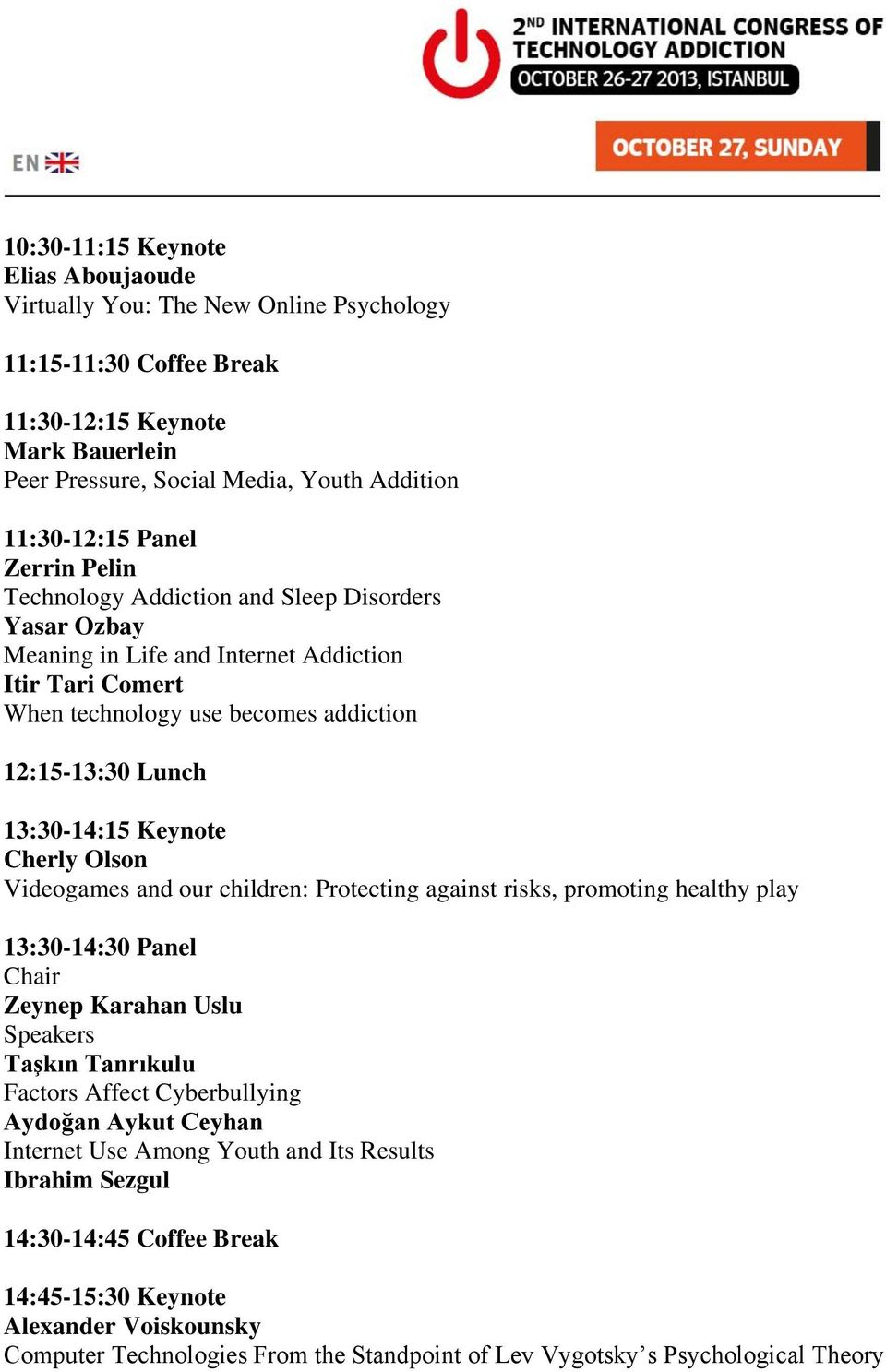 Cherly Olson Videogames and our children: Protecting against risks, promoting healthy play 13:30-14:30 Panel Chair Zeynep Karahan Uslu Taşkın Tanrıkulu Factors Affect Cyberbullying Aydoğan Aykut