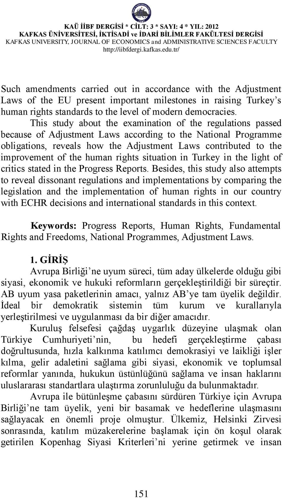 of the human rights situation in Turkey in the light of critics stated in the Progress Reports.