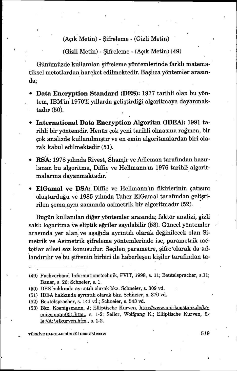 İnternational Data Encryption Algoritm (IDEA): 1991 tarihli bir yöntemdir.