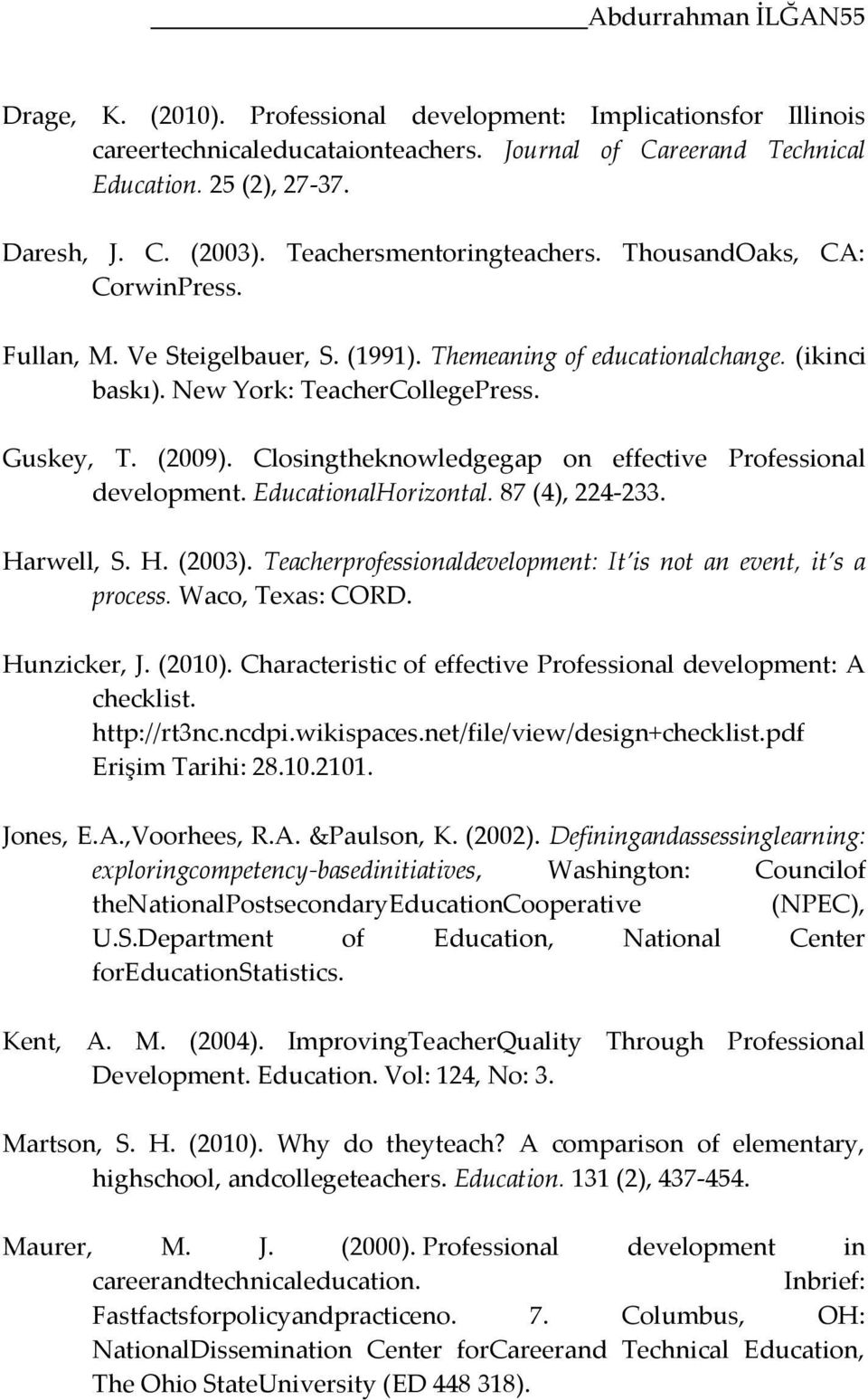 Closingtheknowledgegap on effective Professional development. EducationalHorizontal. 87 (4), 224-233. Harwell, S. H. (2003). Teacherprofessionaldevelopment: It is not an event, it s a process.