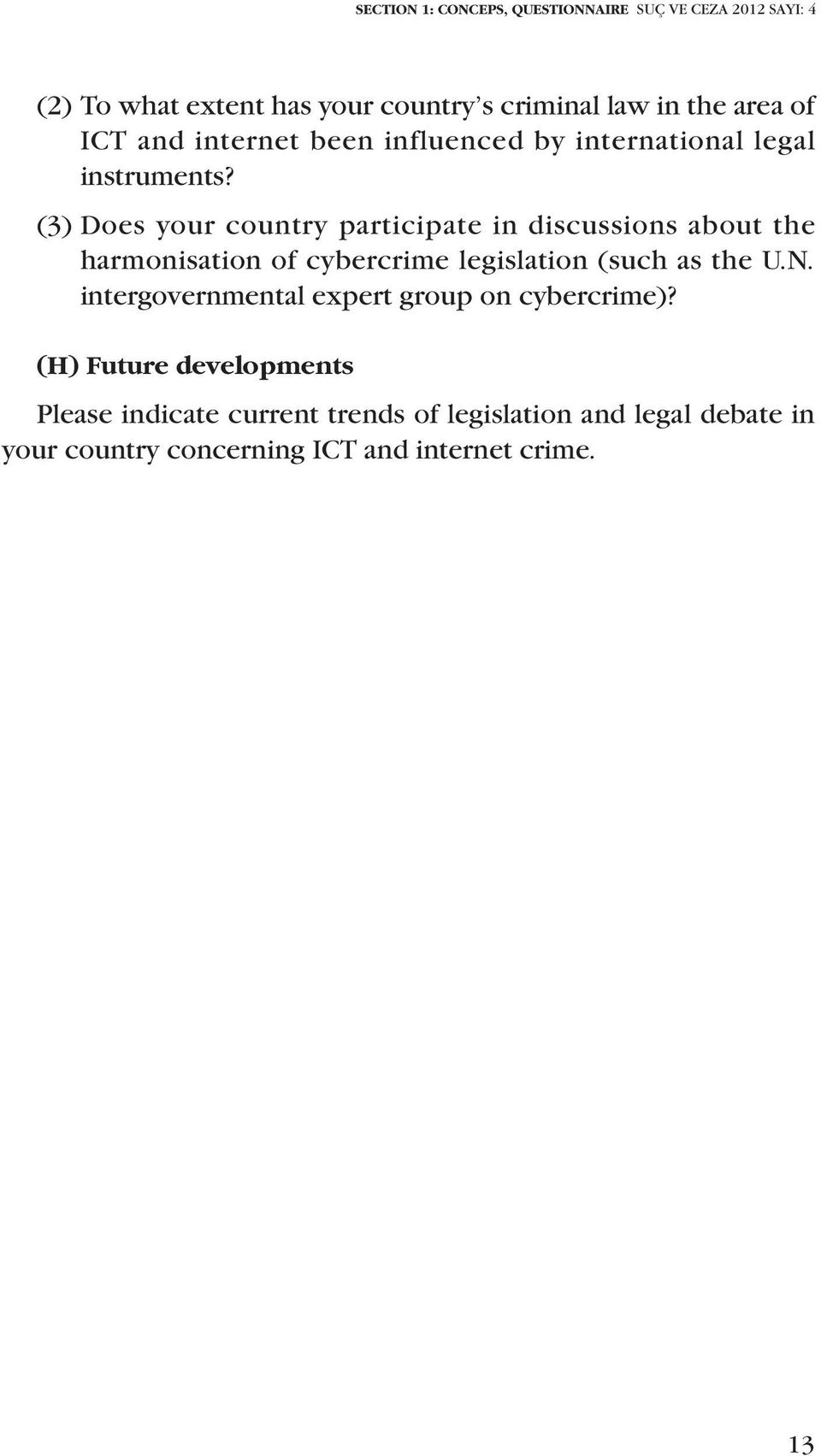 (3) Does your country participate in discussions about the harmonisation of cybercrime legislation (such as the U.N.