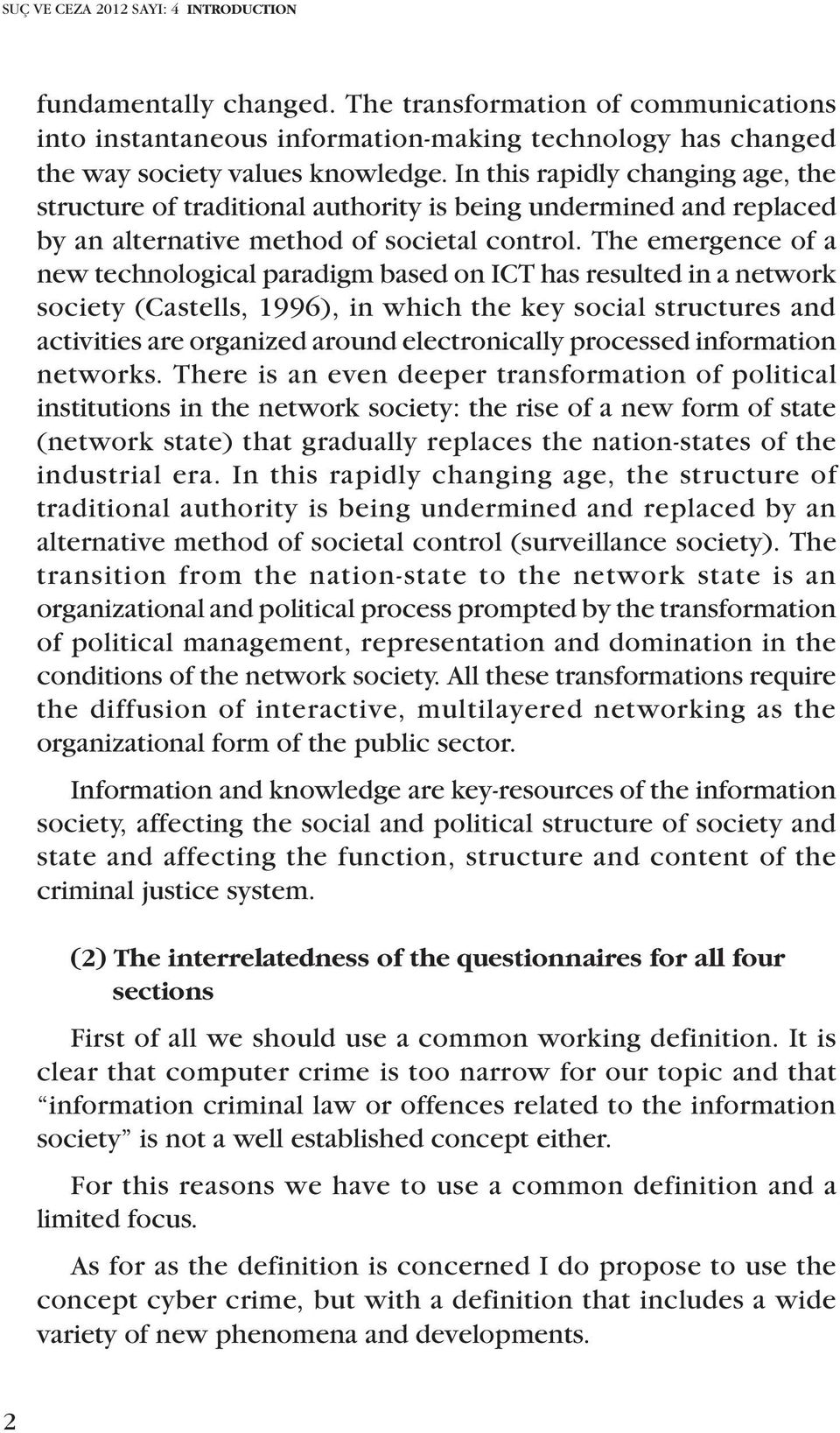 The emergence of a new technological paradigm based on ICT has resulted in a network society (Castells, 1996), in which the key social structures and activities are organized around electronically