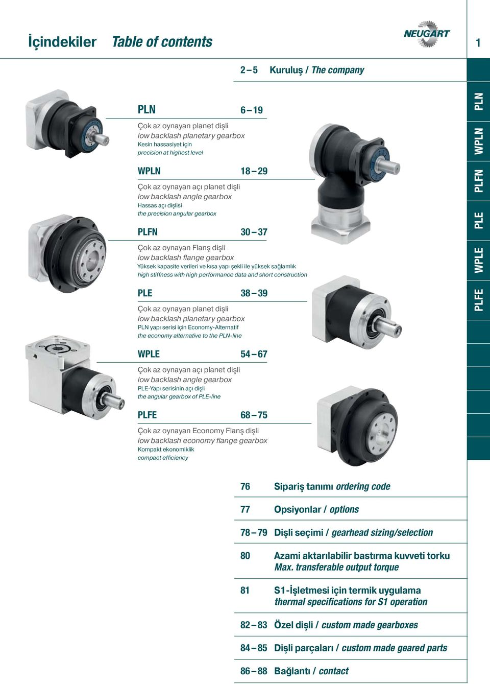 yapı şekli ile yüksek sağlamlık high stiffness with high performance data and short construction PLE 38 39 Çok az oynayan planet dişli low backlash planetary gearbox PLN yapı serisi için