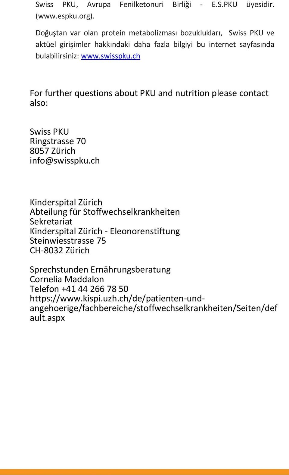 ch For further questions about PKU and nutrition please contact also: Swiss PKU Ringstrasse 70 8057 Zürich info@swisspku.