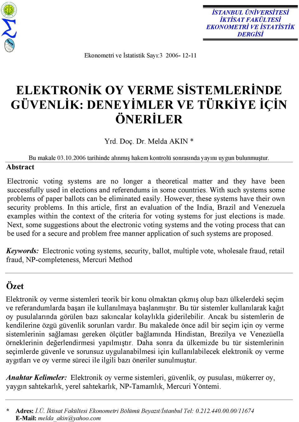 Abstract Electronic voting systems are no longer a theoretical matter and they have been successfully used in elections and referendums in some countries.