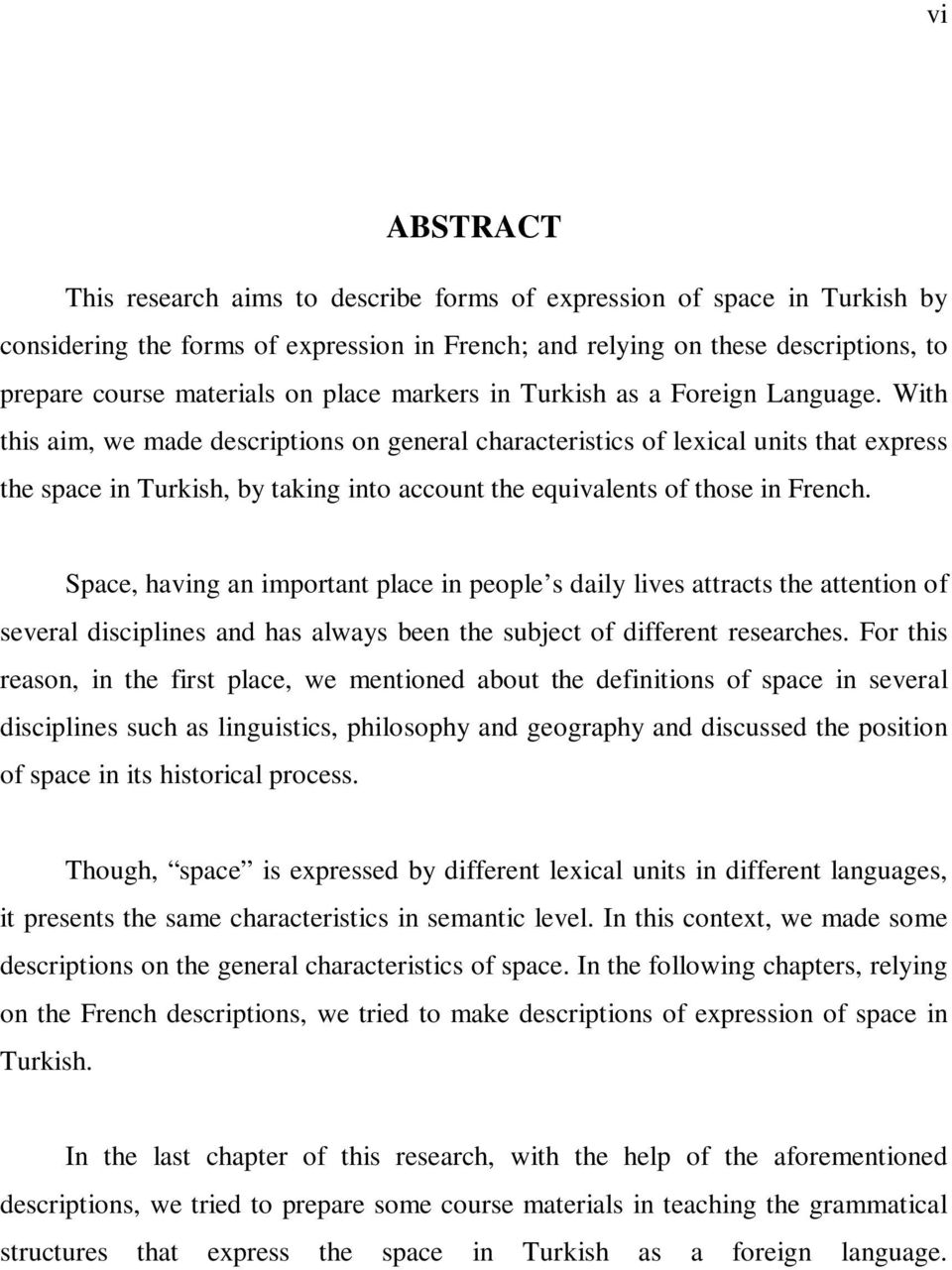 With this aim, we made descriptions on general characteristics of lexical units that express the space in Turkish, by taking into account the equivalents of those in French.