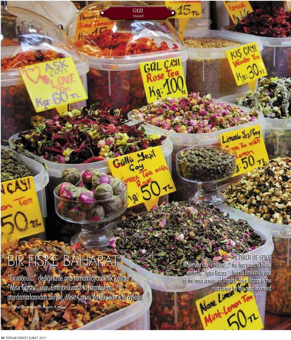Rasim Konyar A PINCH OF SPICE When you say Eminönü... the first word to follow would be Spice Bazaar.
