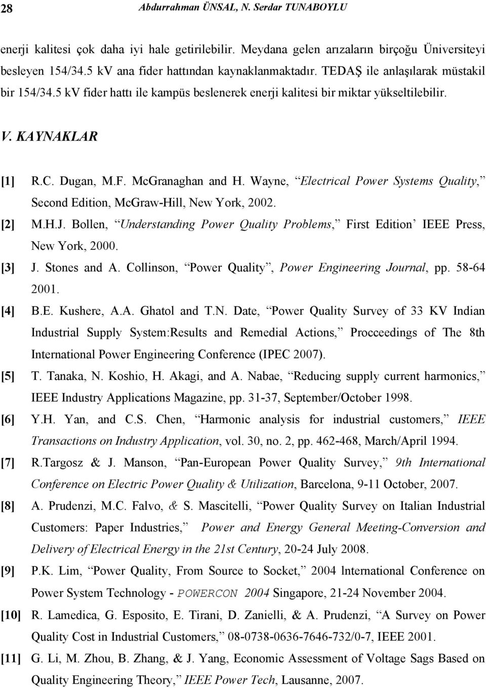 Wayne, Electrical Power Systems Quality, Second Edition, McGraw-Hill, New York, 2002. [2] M.H.J. Bollen, Understanding Power Quality Problems, First Edition IEEE Press, New York, 2000. [3] J.