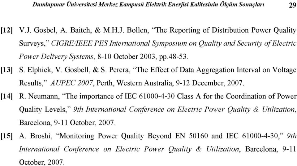 Bollen, The Reporting of Distribution Power Quality Surveys, CIGRE/IEEE PES International Symposium on Quality and Security of Electric Power Delivery Systems, 8-10 October 2003, pp.48-53. [13] S.