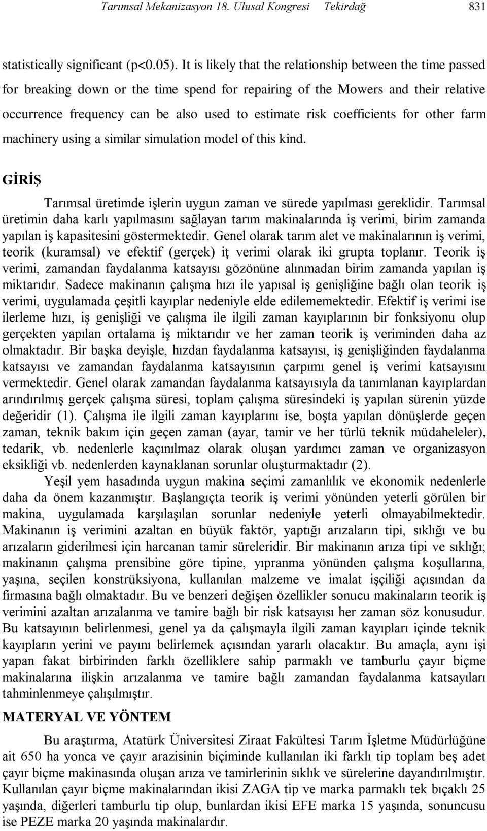 coefficients for other farm machinery using a similar simulation model of this kind. GİRİŞ Tarımsal üretimde işlerin uygun zaman ve sürede yapılması gereklidir.