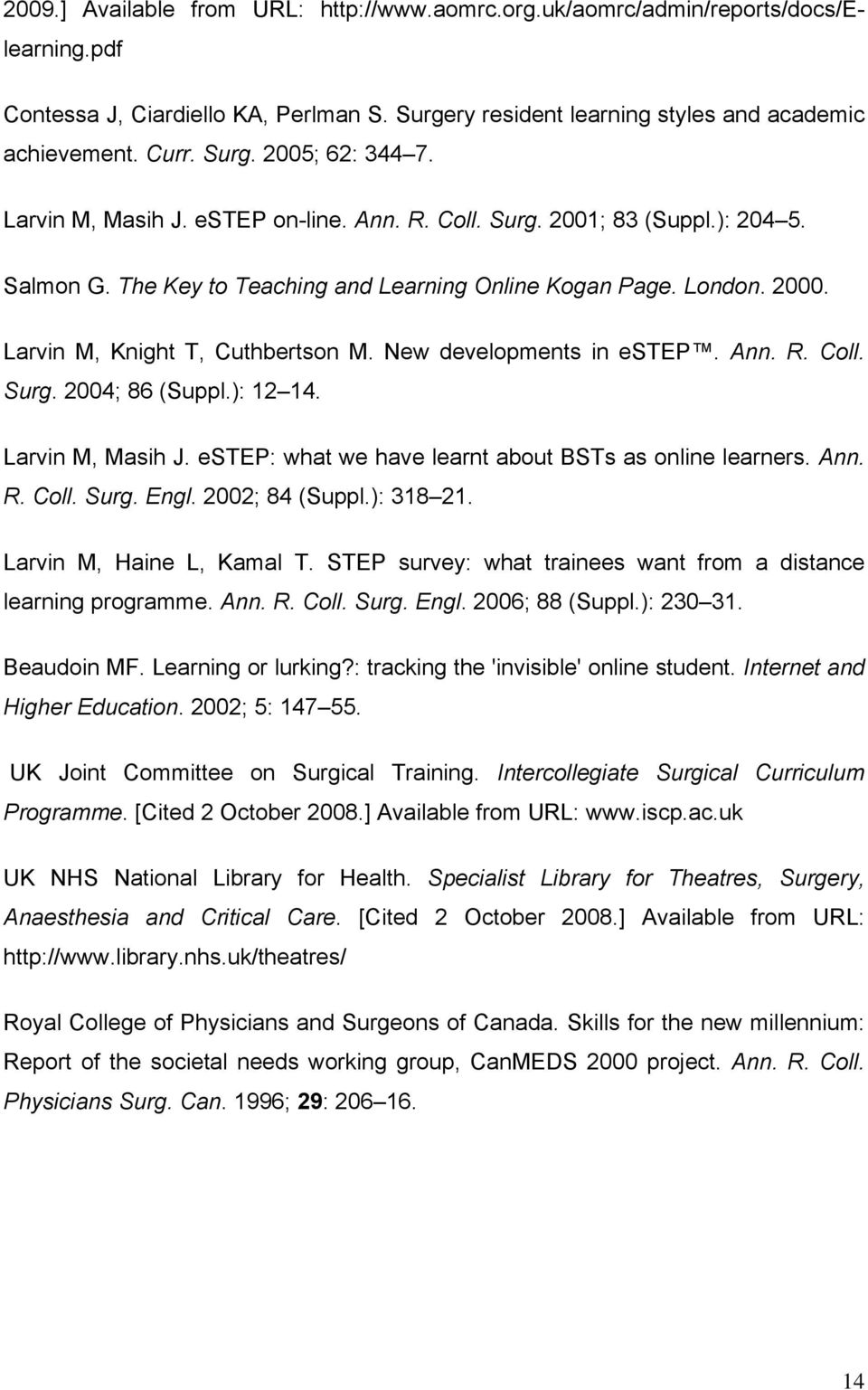 New developments in estep. Ann. R. Coll. Surg. 2004; 86 (Suppl.): 12 14. Larvin M, Masih J. estep: what we have learnt about BSTs as online learners. Ann. R. Coll. Surg. Engl. 2002; 84 (Suppl.