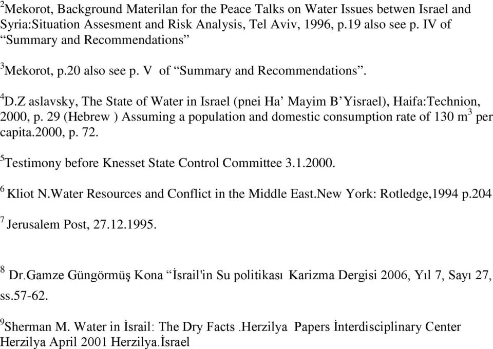 29 (Hebrew ) Assuming a population and domestic consumption rate of 130 m 3 per capita.2000, p. 72. 5 Testimony before Knesset State Control Committee 3.1.2000. 6 Kliot N.