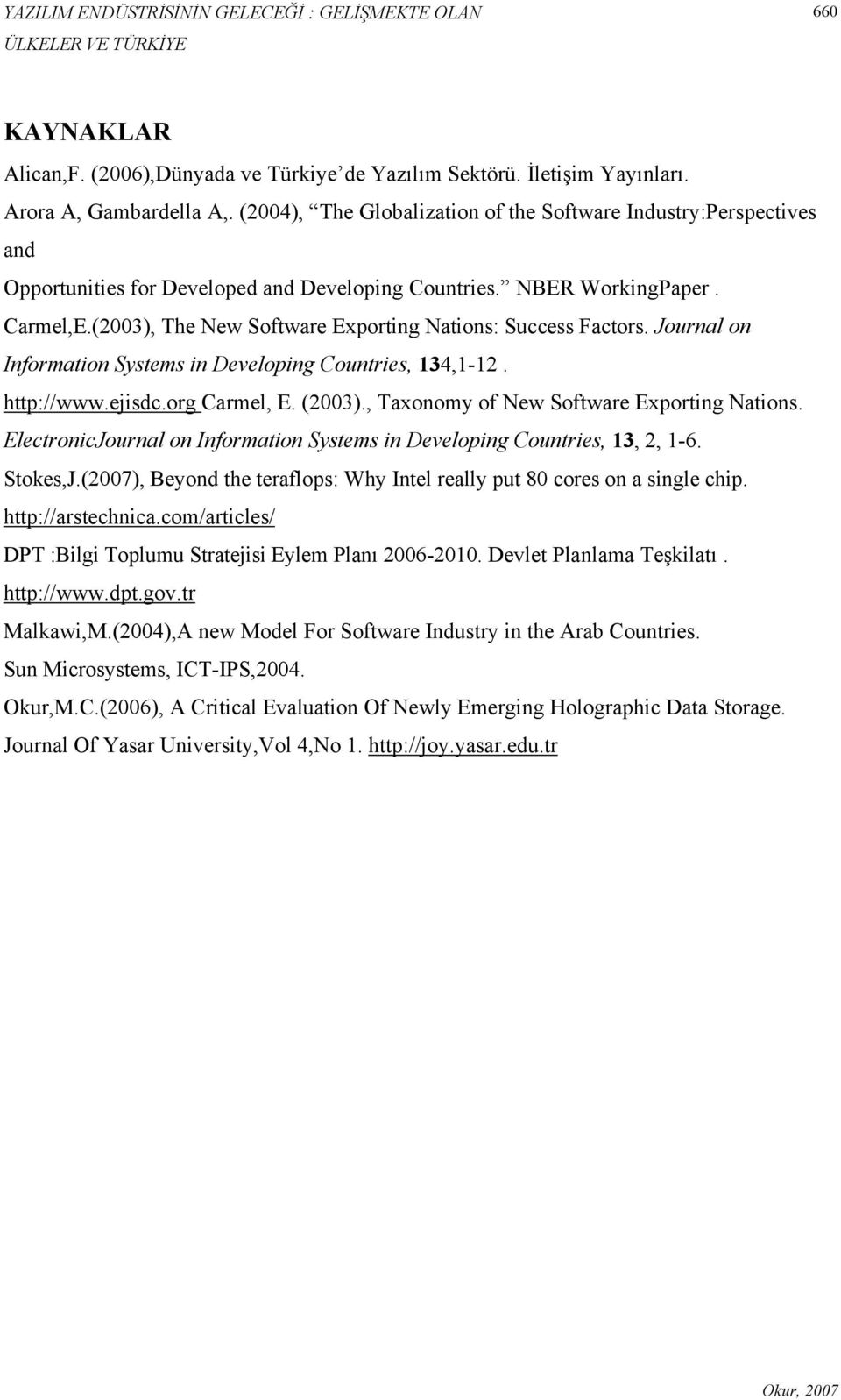 (2003), The New Software Exporting Nations: Success Factors. Journal on Information Systems in Developing Countries, 134,1-12. http://www.ejisdc.org Carmel, E. (2003).
