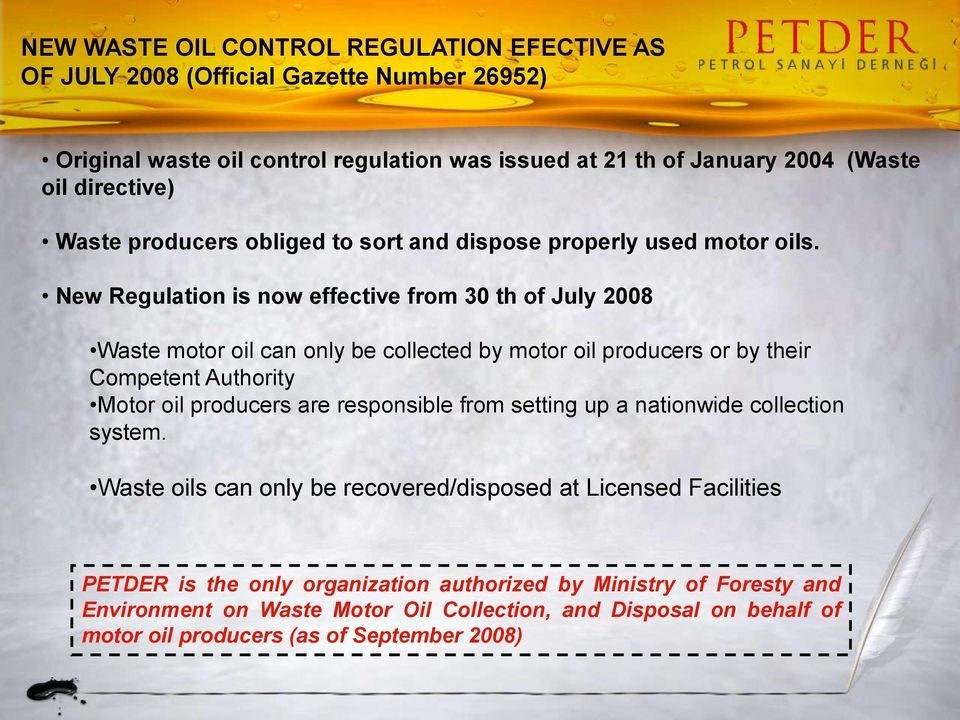 New Regulation is now effective from 30 th of July 2008 Waste motor oil can only be collected by motor oil producers or by their Competent Authority Motor oil producers are