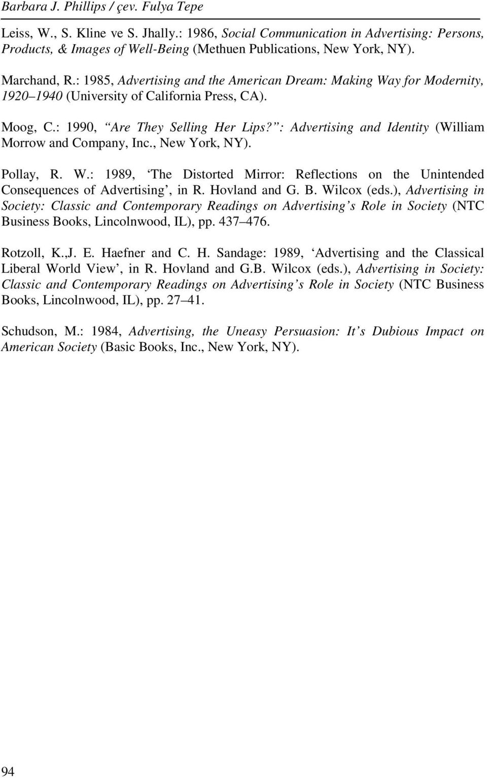 : Advertising and Identity (William Morrow and Company, Inc., New York, NY). Pollay, R. W.: 1989, The Distorted Mirror: Reflections on the Unintended Consequences of Advertising, in R. Hovland and G.