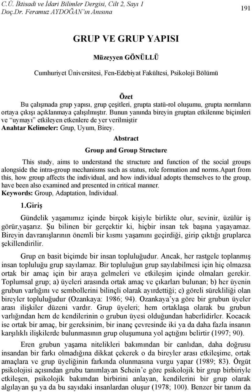 Abstract Group and Group Structure This study, aims to understand the structure and function of the social groups alongside the intra-group mechanisms such as status, role formation and norms.