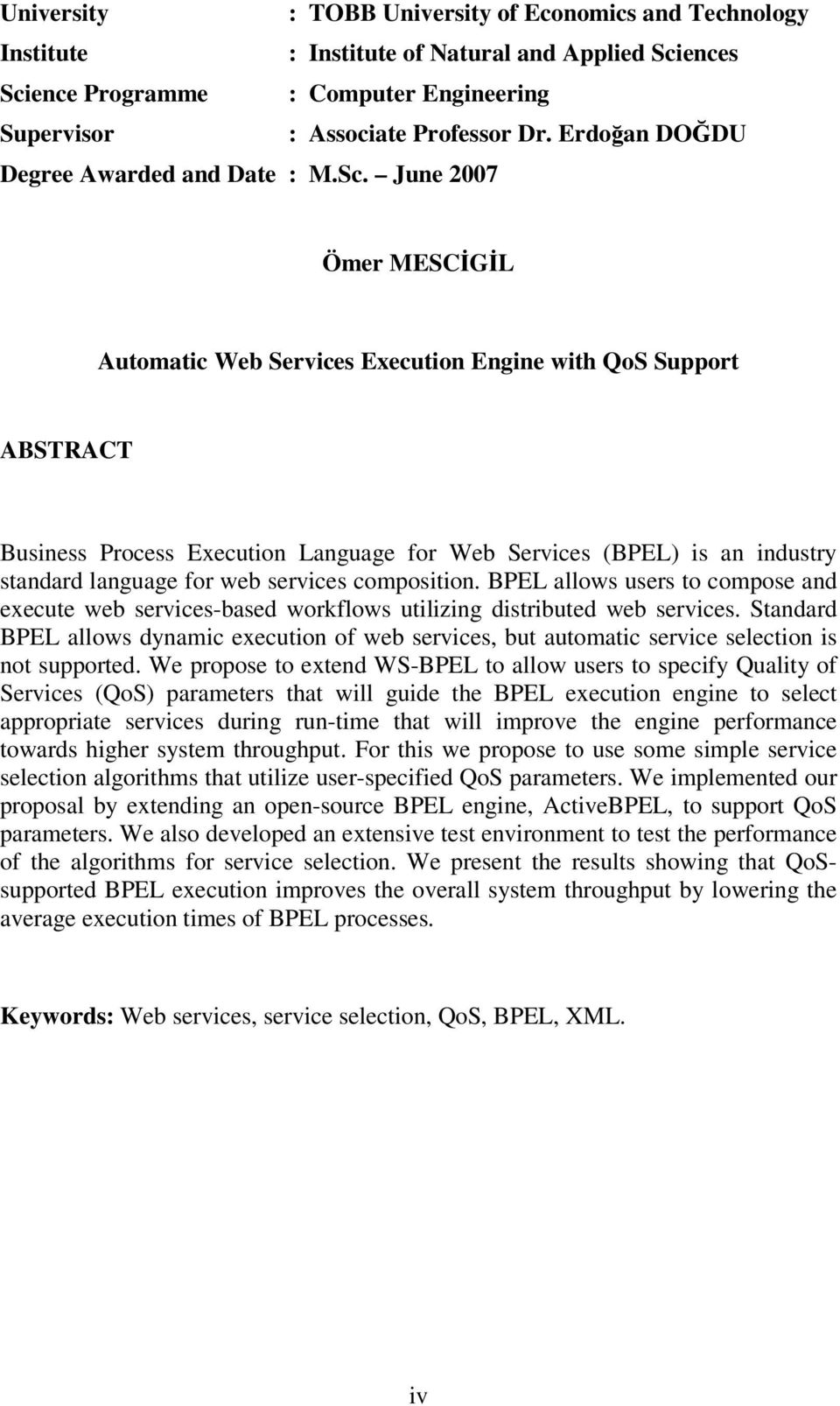 June 2007 Ömer MESCİGİL Automatic Web Services Execution Engine with QoS Support ABSTRACT Business Process Execution Language for Web Services (BPEL) is an industry standard language for web services