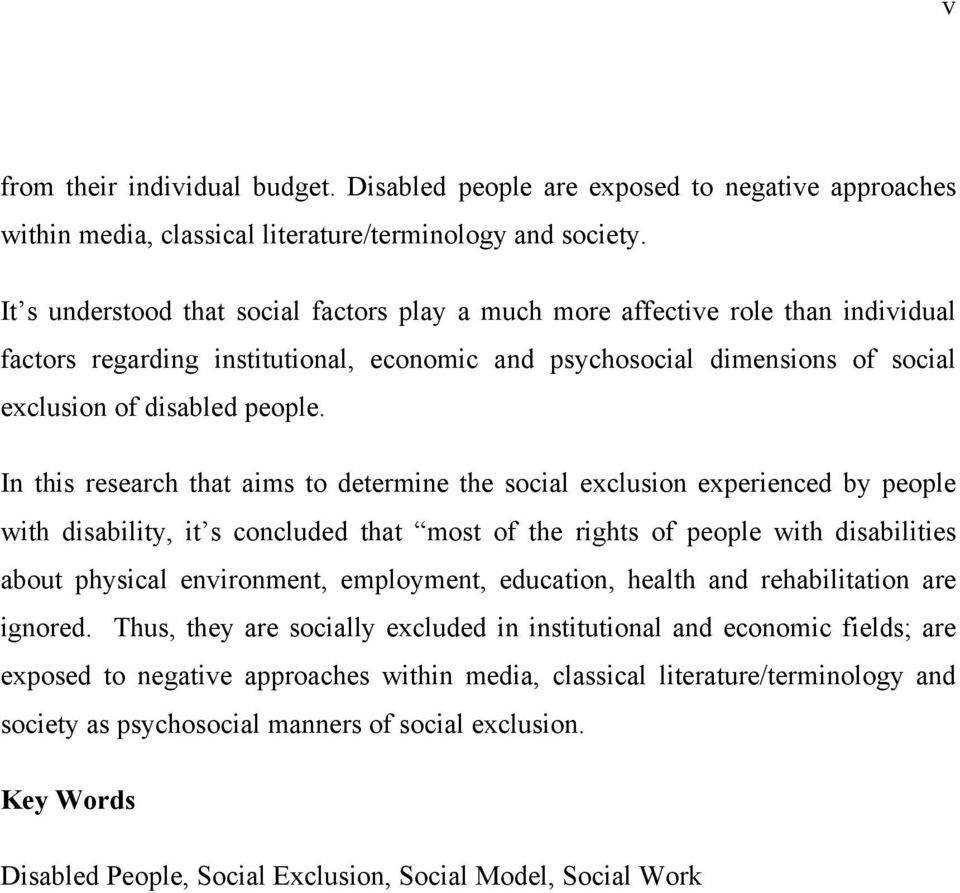 In this research that aims to determine the social exclusion experienced by people with disability, it s concluded that most of the rights of people with disabilities about physical environment,