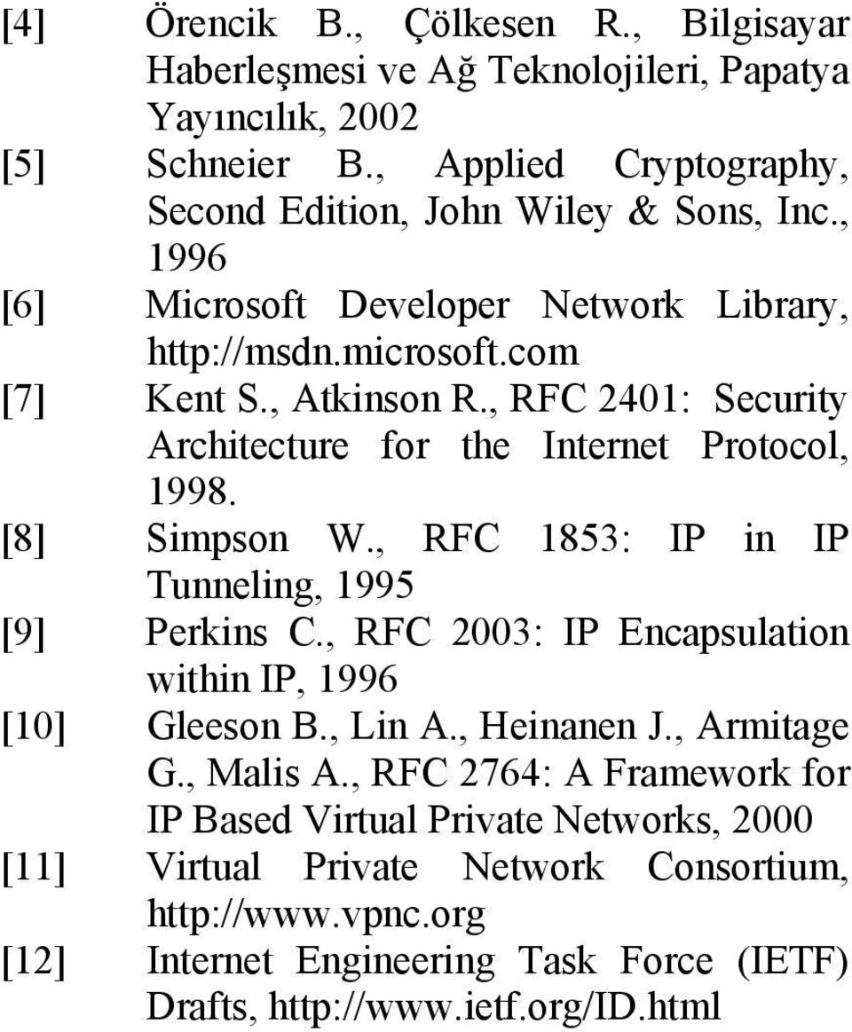 , RFC 1853: IP in IP Tunneling, 1995 [9] Perkins C., RFC 2003: IP Encapsulation within IP, 1996 [10] Gleeson B., Lin A., Heinanen J., Armitage G., Malis A.