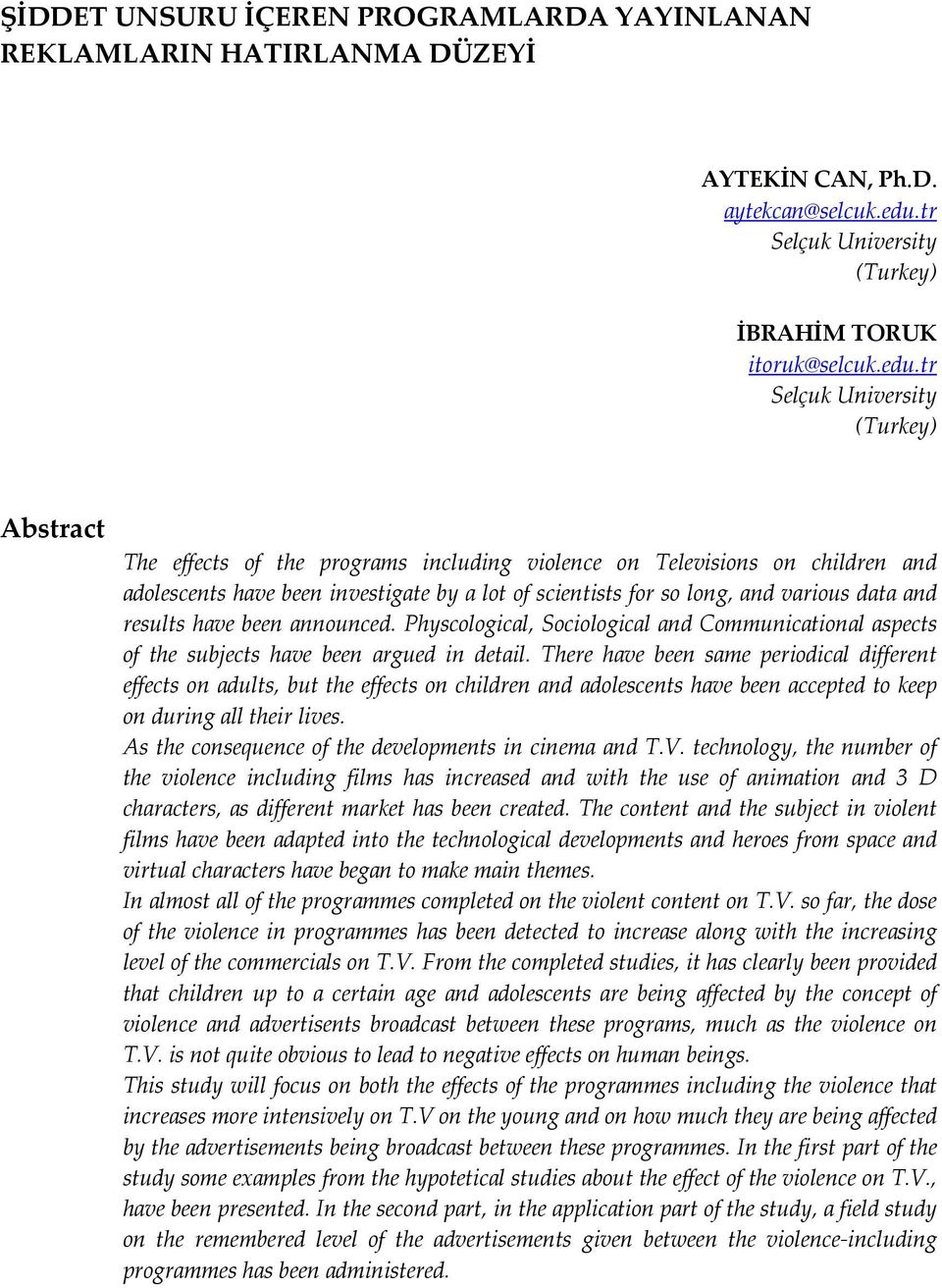 tr Selçuk University (Turkey) Abstract The effects of the programs including violence on Televisions on children and adolescents have been investigate by a lot of scientists for so long, and various