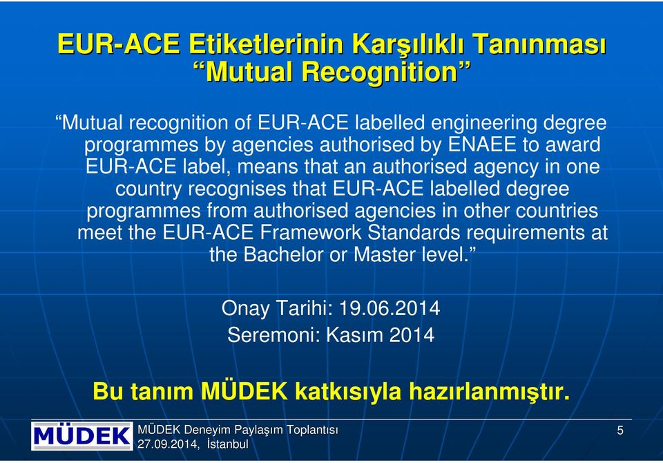 recognises that EUR-ACE labelled degree programmes from authorised agencies in other countries meet the EUR-ACE Framework