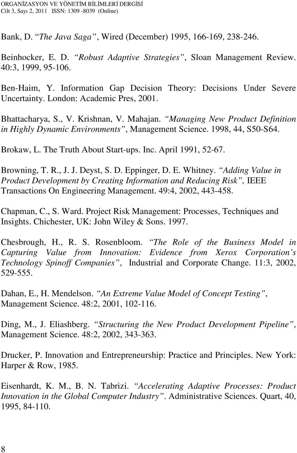 Managing New Product Definition in Highly Dynamic Environments, Management Science. 1998, 44, S50-S64. Brokaw, L. The Truth About Start-ups. Inc. April 1991, 52-67. Browning, T. R., J. J. Deyst, S. D. Eppinger, D.