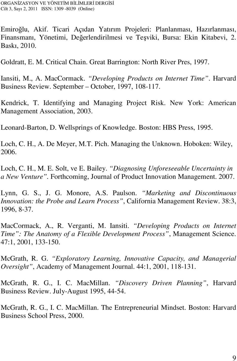 Identifying and Managing Project Risk. New York: American Management Association, 2003. Leonard-Barton, D. Wellsprings of Knowledge. Boston: HBS Press, 1995. Loch, C. H., A. De Meyer, M.T. Pich.
