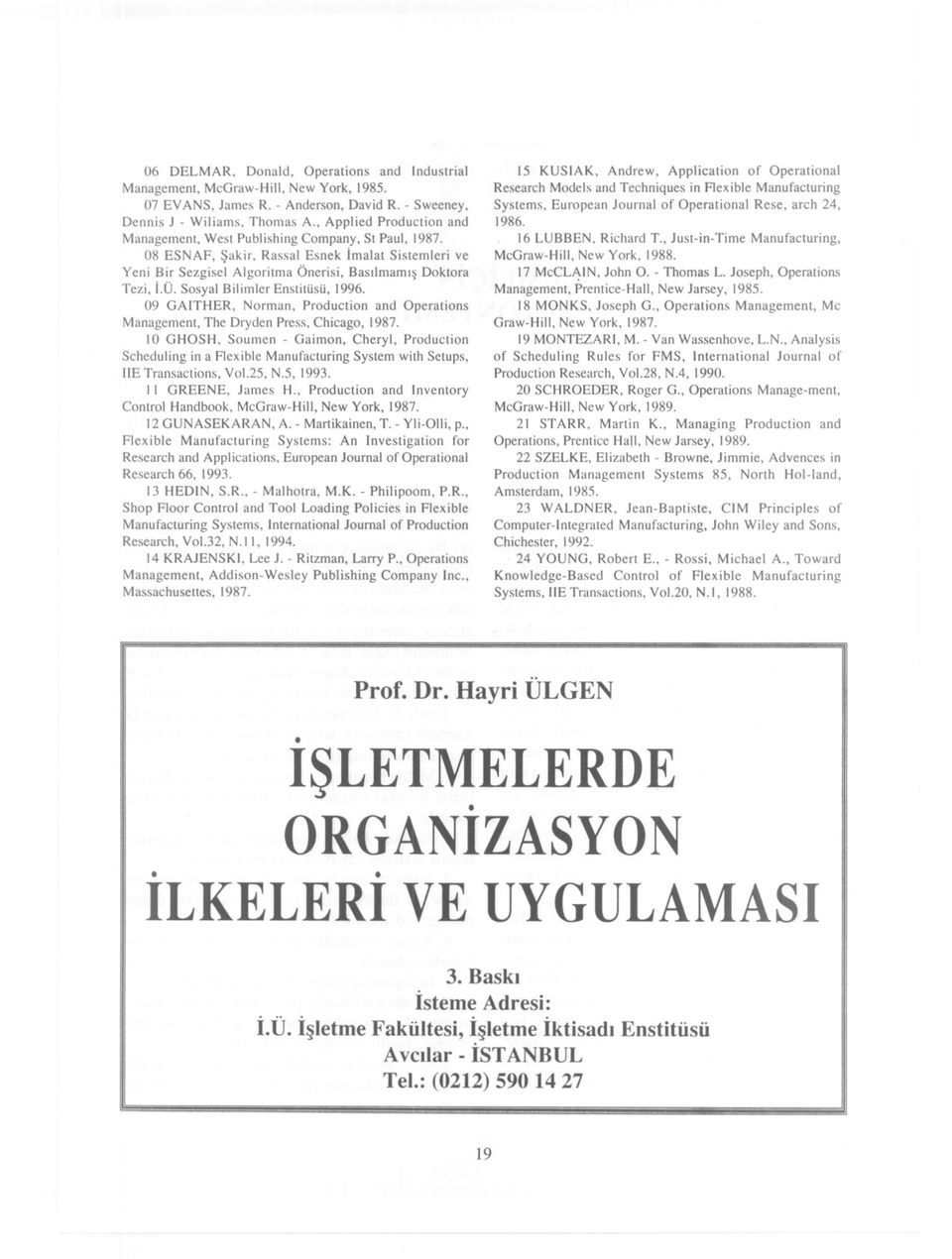 Sosyal Bilimler Enstitüsü, 1996. 09 GAITHER, Norman, Production and Operations Management, The Dryden Press, Chicago, 1987.