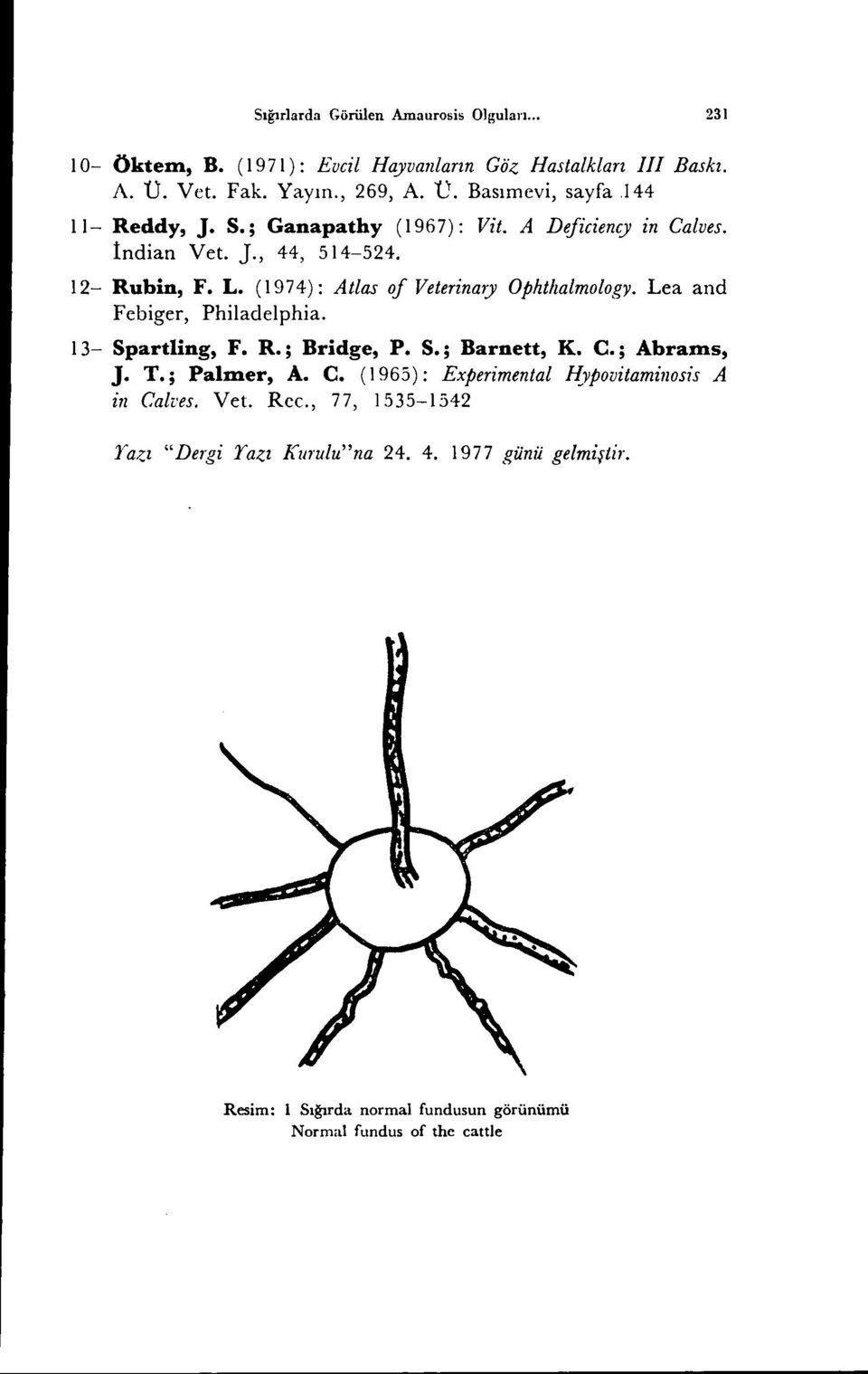 (1974): Atlas of Veterinaıy Ophthalmology. Lea and Febiger, Philadelphia. 13- Spartling, F. R.; Bridge, P. S.; Barnett, K. C.; Abrams, J. T.; Palmer, A. C. (1965): Experimental l!
