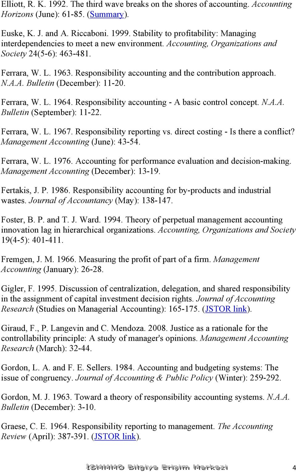 Responsibility accounting and the contribution approach. N.A.A. Bulletin (December): 11-20. Ferrara, W. L. 1964. Responsibility accounting - A basic control concept. N.A.A. Bulletin (September): 11-22.