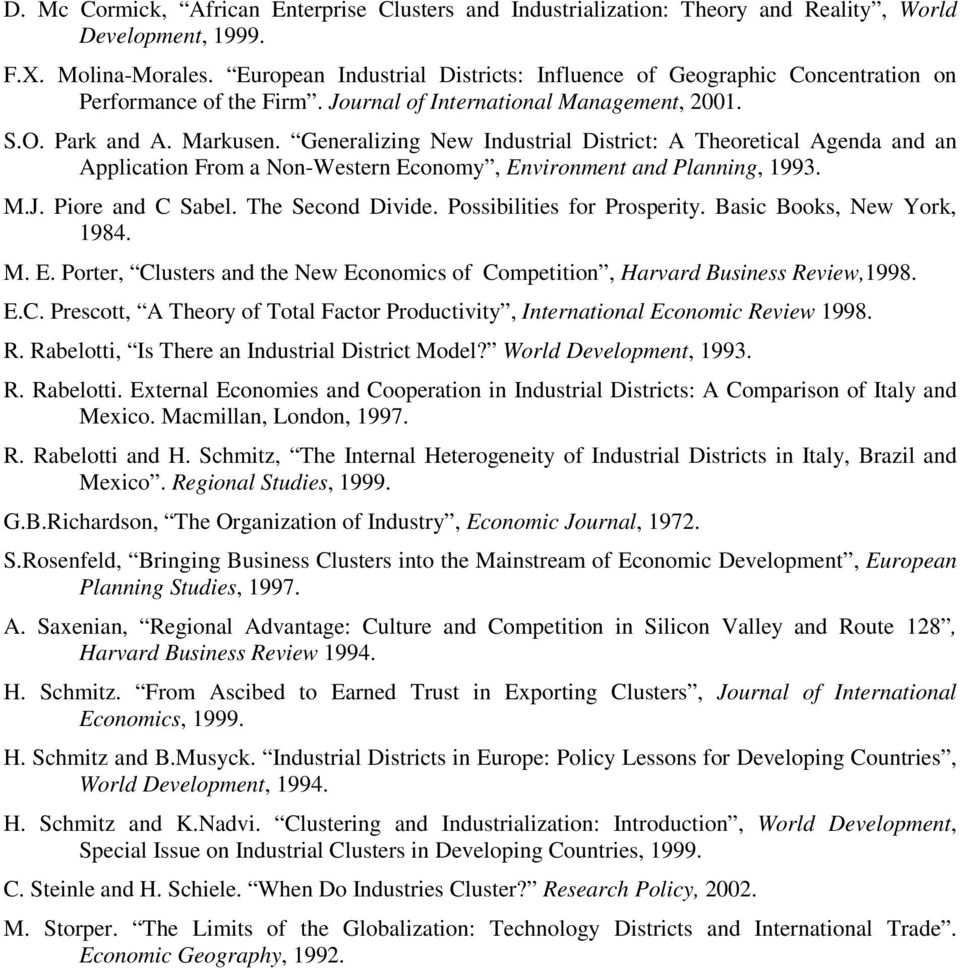 Generalizing New Industrial District: A Theoretical Agenda and an Application From a Non-Western Economy, Environment and Planning, 1993. M.J. Piore and C Sabel. The Second Divide.