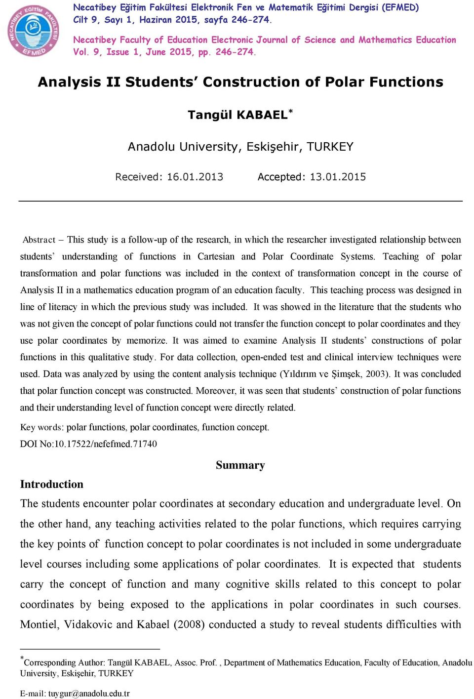 Analysis II Students Construction of Polar Functions Tangül KABAEL * Anadolu University, Eskişehir, TURKEY Received: 16.01.
