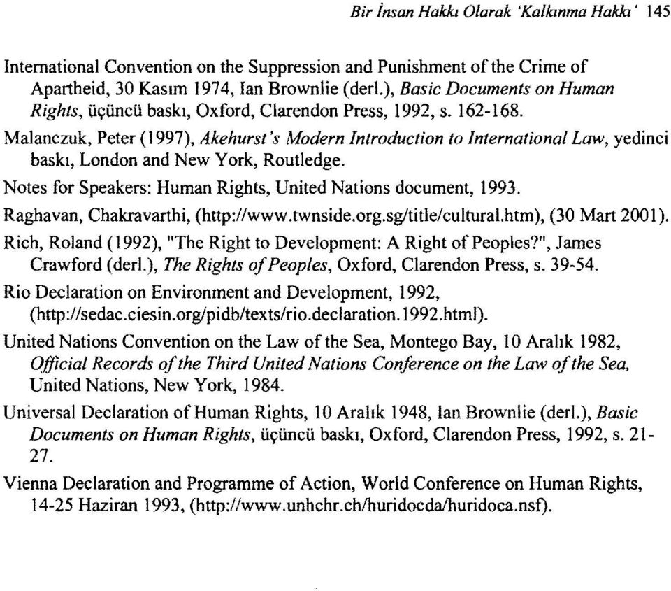 Malanczuk, Peter (1997), Akehurst's Modern Introduction to International Law, yedinci baskı, London and New York, Routledge. Notes for Speakers: Human Rights, United Nations document, 1993.