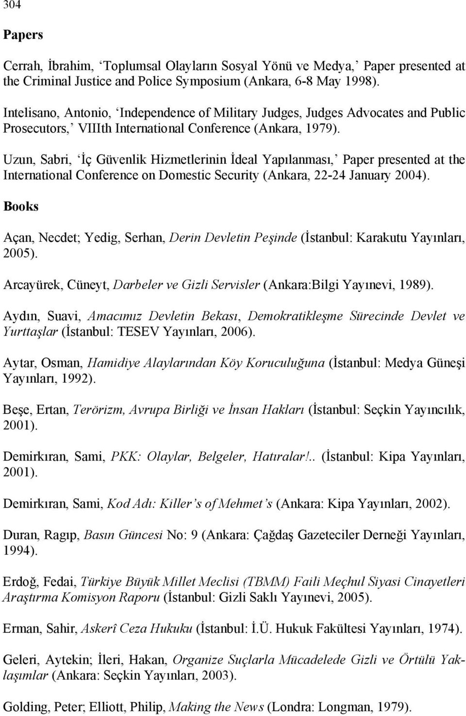 Uzun, Sabri, İç Güvenlik Hizmetlerinin İdeal Yapılanması, Paper presented at the International Conference on Domestic Security (Ankara, 22-24 January 2004).