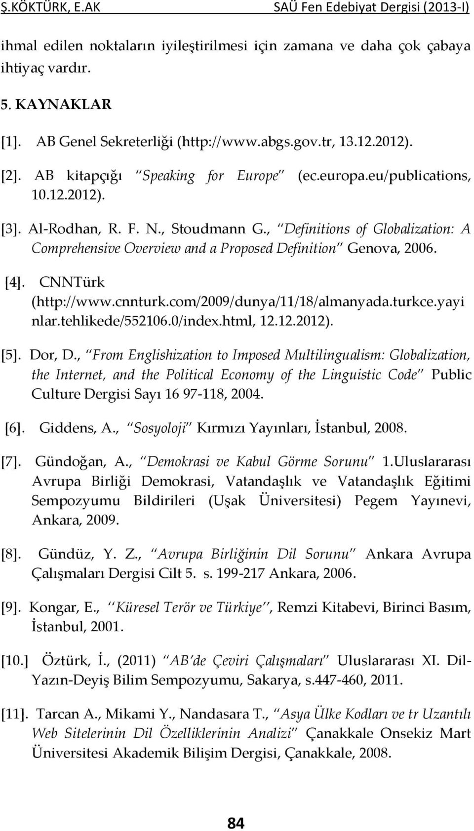 , Definitions of Globalization: A Comprehensive Overview and a Proposed Definition Genova, 2006. [4]. CNNTürk (http://www.cnnturk.com/2009/dunya/11/18/almanyada.turkce.yayi nlar.tehlikede/552106.