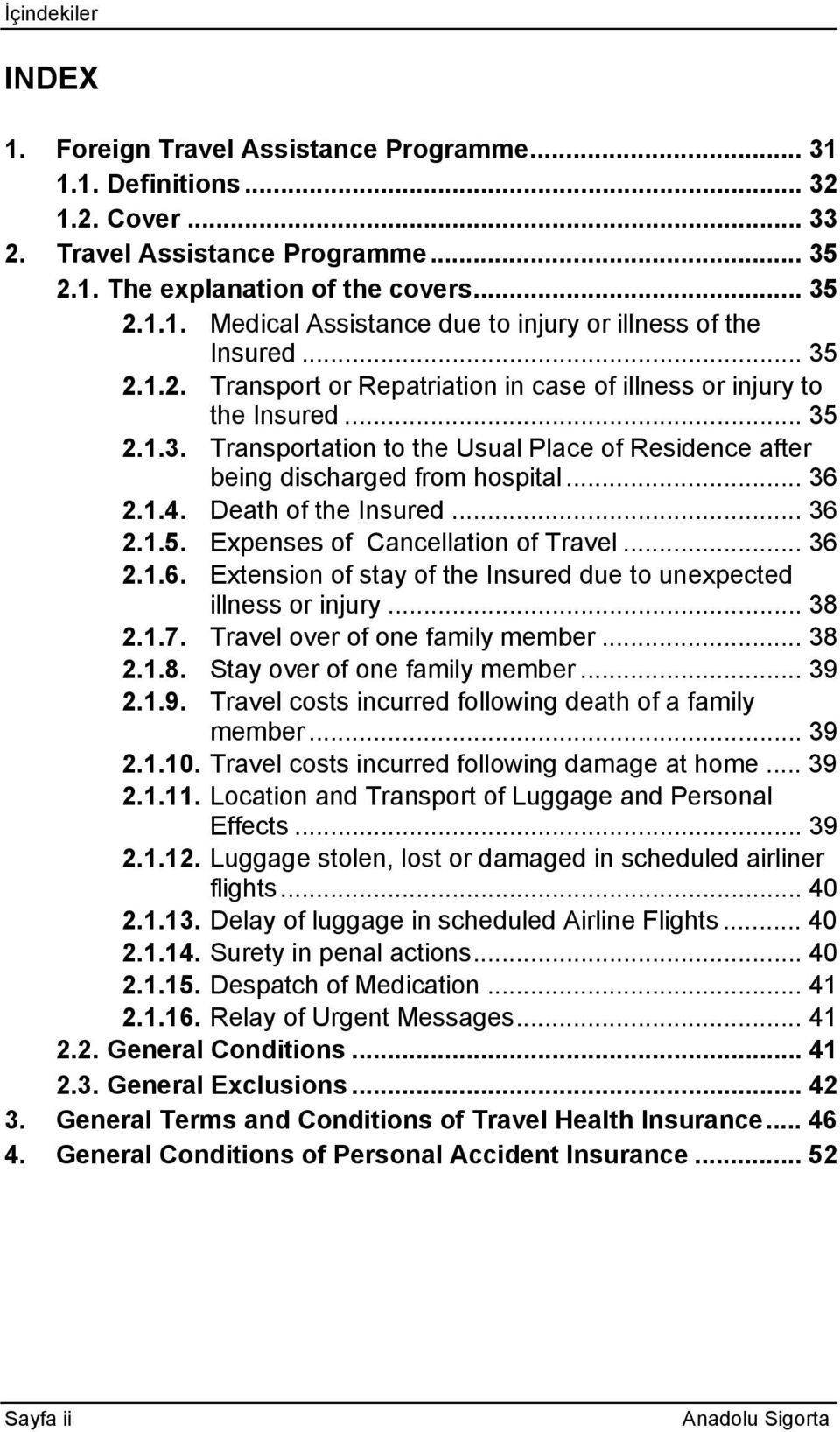 Death of the Insured... 36 2.1.5. Expenses of Cancellation of Travel... 36 2.1.6. Extension of stay of the Insured due to unexpected illness or injury... 38 2.1.7. Travel over of one family member.