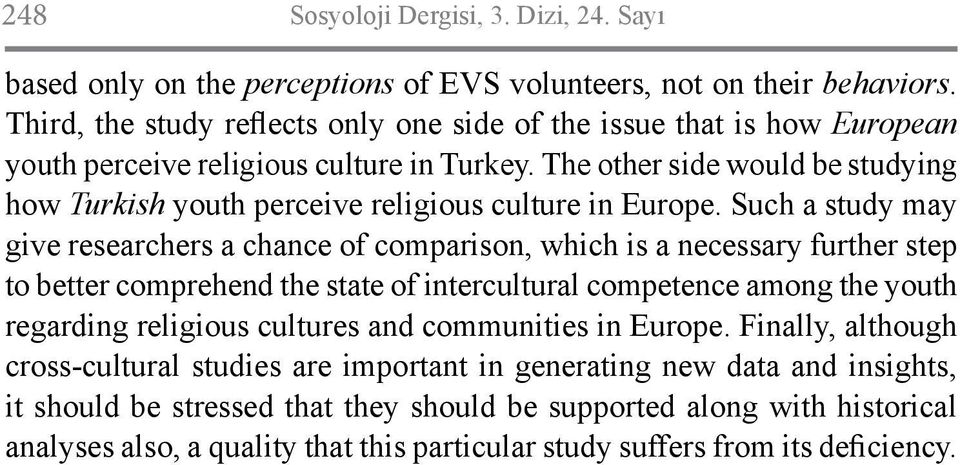 The other side would be studying how Turkish youth perceive religious culture in Europe.