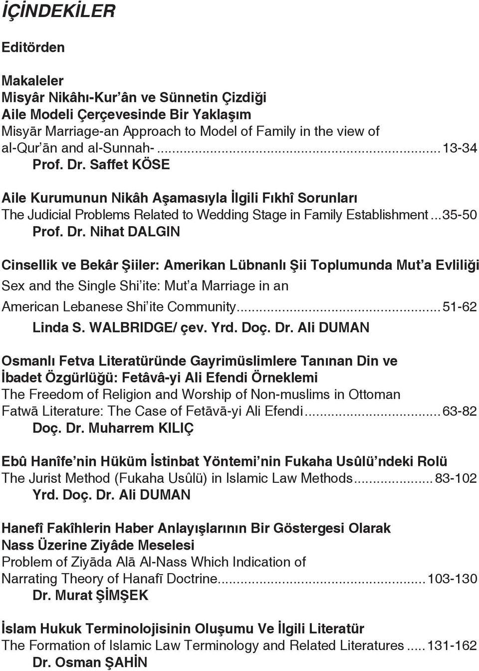 i Sex and the Single Shi ite: Mut a Marriage in an American Lebanese Shi ite Community...51-62 Linda S. WALBRIDGE/ çev. Yrd. Doç. Dr.