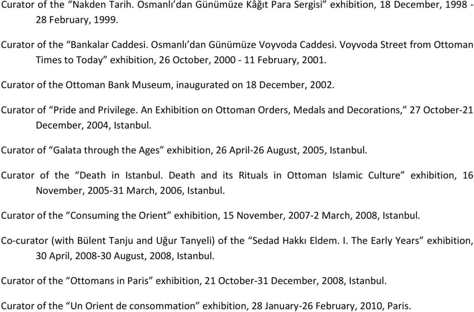 An Exhibition on Ottoman Orders, Medals and Decorations, 27 October-21 December, 2004, Istanbul. Curator of Galata through the Ages exhibition, 26 April-26 August, 2005, Istanbul.