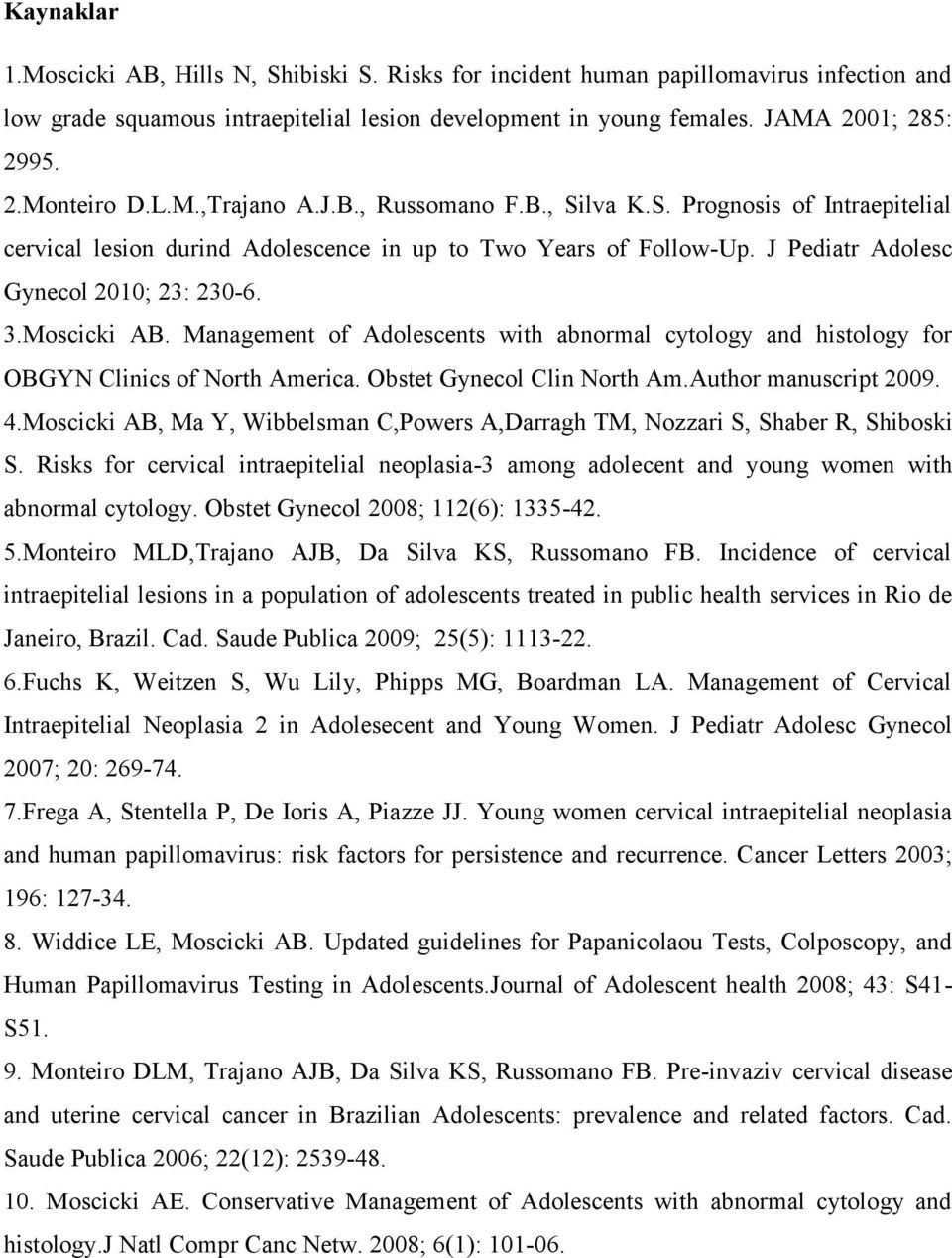 Moscicki AB. Management of Adolescents with abnormal cytology and histology for OBGYN Clinics of North America. Obstet Gynecol Clin North Am.Author manuscript 2009. 4.