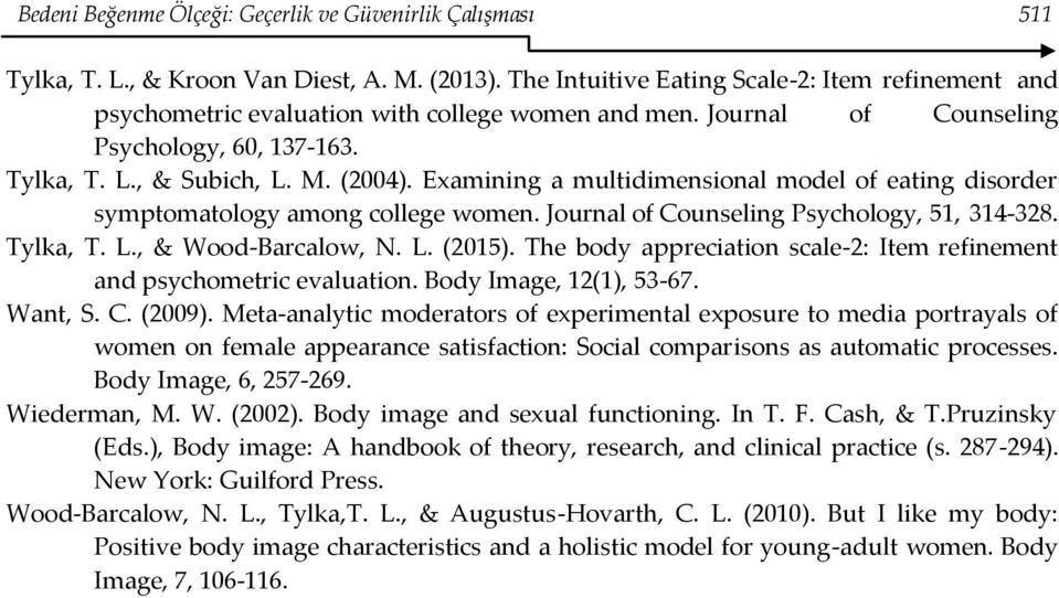 Examining a multidimensional model of eating disorder symptomatology among college women. Journal of Counseling Psychology, 51, 314-328. Tylka, T. L., & Wood-Barcalow, N. L. (2015).