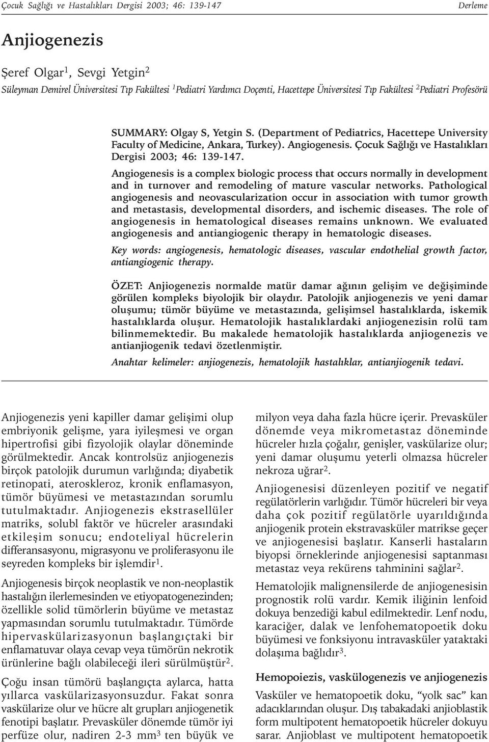 Çocuk Saðlýðý ve Hastalýklarý Dergisi 2003; 46: 139-147. Angiogenesis is a complex biologic process that occurs normally in development and in turnover and remodeling of mature vascular networks.