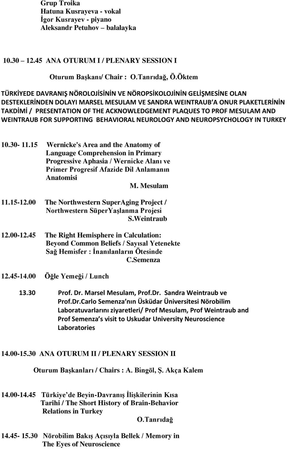 PLAQUES TO PROF MESULAM AND WEINTRAUB FOR SUPPORTING BEHAVIORAL NEUROLOGY AND NEUROPSYCHOLOGY IN TURKEY 10.30-11.