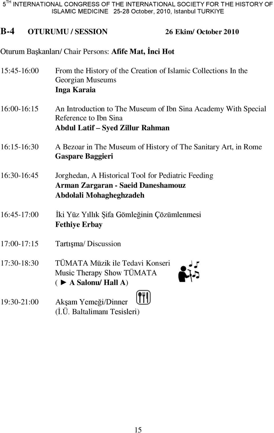 Special Reference to Ibn Sina Abdul Latif Syed Zillur Rahman 16:15-16:30 A Bezoar in The Museum of History of The Sanitary Art, in Rome Gaspare Baggieri 16:30-16:45 Jorghedan, A Historical Tool for