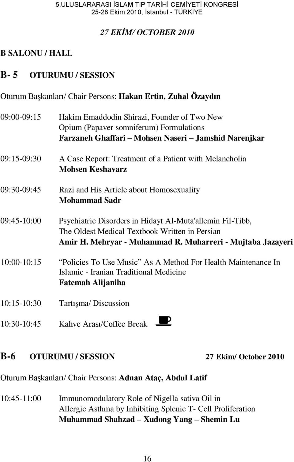 Patient with Melancholia Mohsen Keshavarz 09:30-09:45 Razi and His Article about Homosexuality Mohammad Sadr 09:45-10:00 Psychiatric Disorders in Hidayt Al-Muta'allemin Fil-Tibb, The Oldest Medical