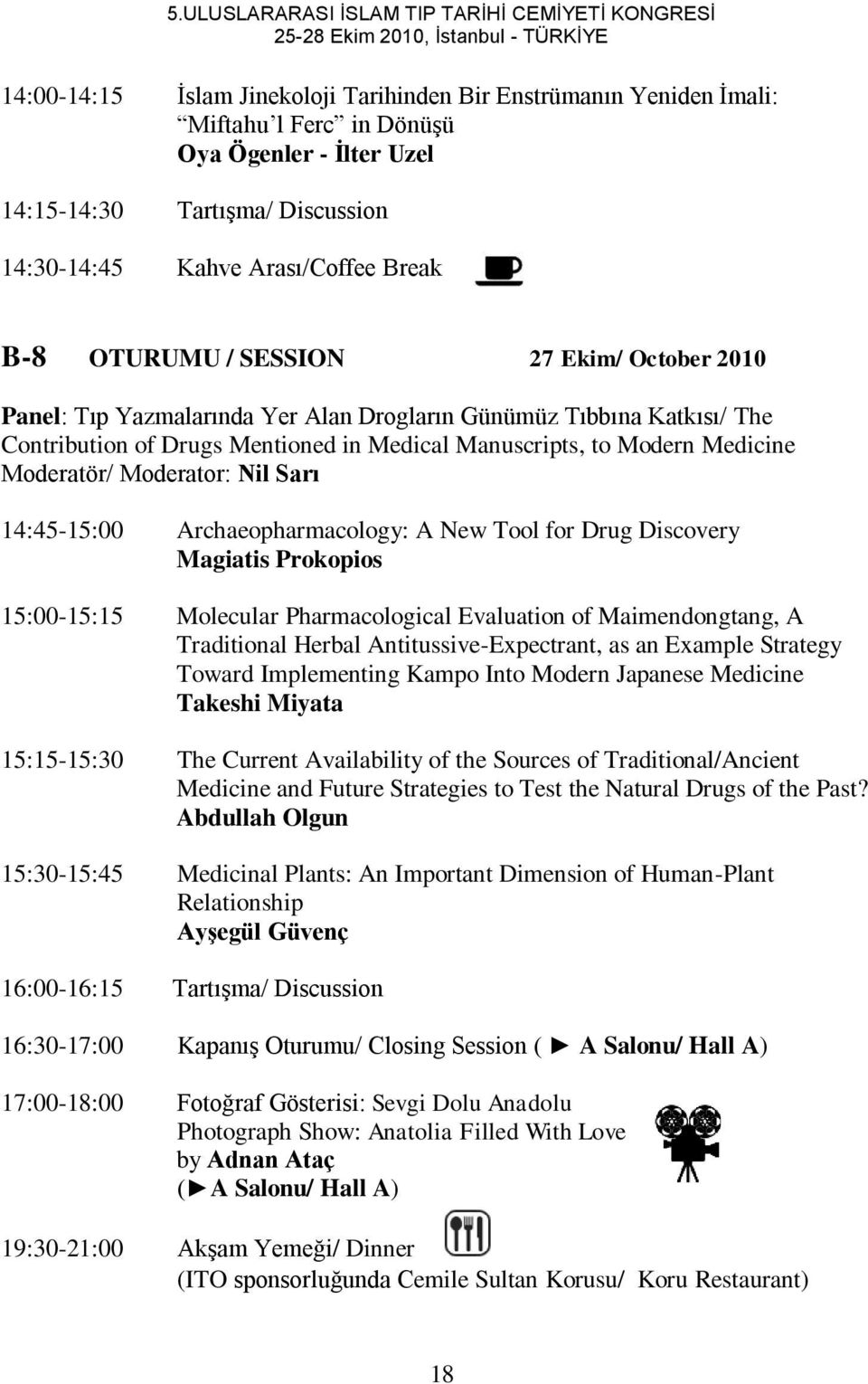 Contribution of Drugs Mentioned in Medical Manuscripts, to Modern Medicine Moderatör/ Moderator: Nil Sarı 14:45-15:00 Archaeopharmacology: A New Tool for Drug Discovery Magiatis Prokopios 15:00-15:15
