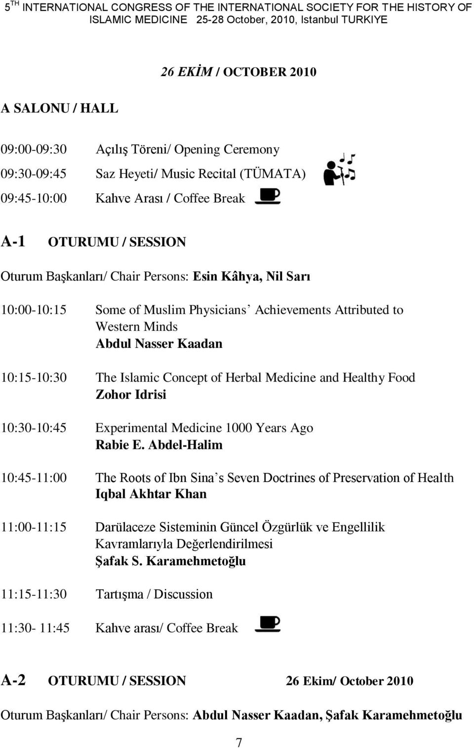 Muslim Physicians Achievements Attributed to Western Minds Abdul Nasser Kaadan 10:15-10:30 The Islamic Concept of Herbal Medicine and Healthy Food Zohor Idrisi 10:30-10:45 Experimental Medicine 1000
