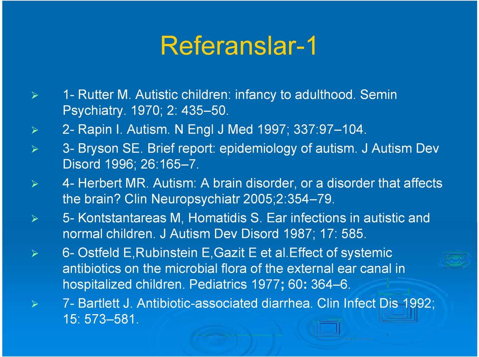 Clin Neuropsychiatr 2005;2:354 79. 5- Kontstantareas M, Homatidis S. Ear infections in autistic and normal children. J Autism Dev Disord 1987; 17: 585.