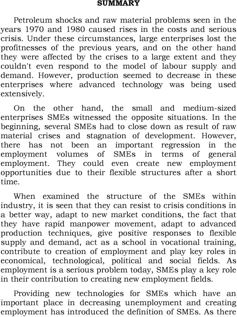 the model of labour supply and demand. However, production seemed to decrease in these enterprises where advanced technology was being used extensively.