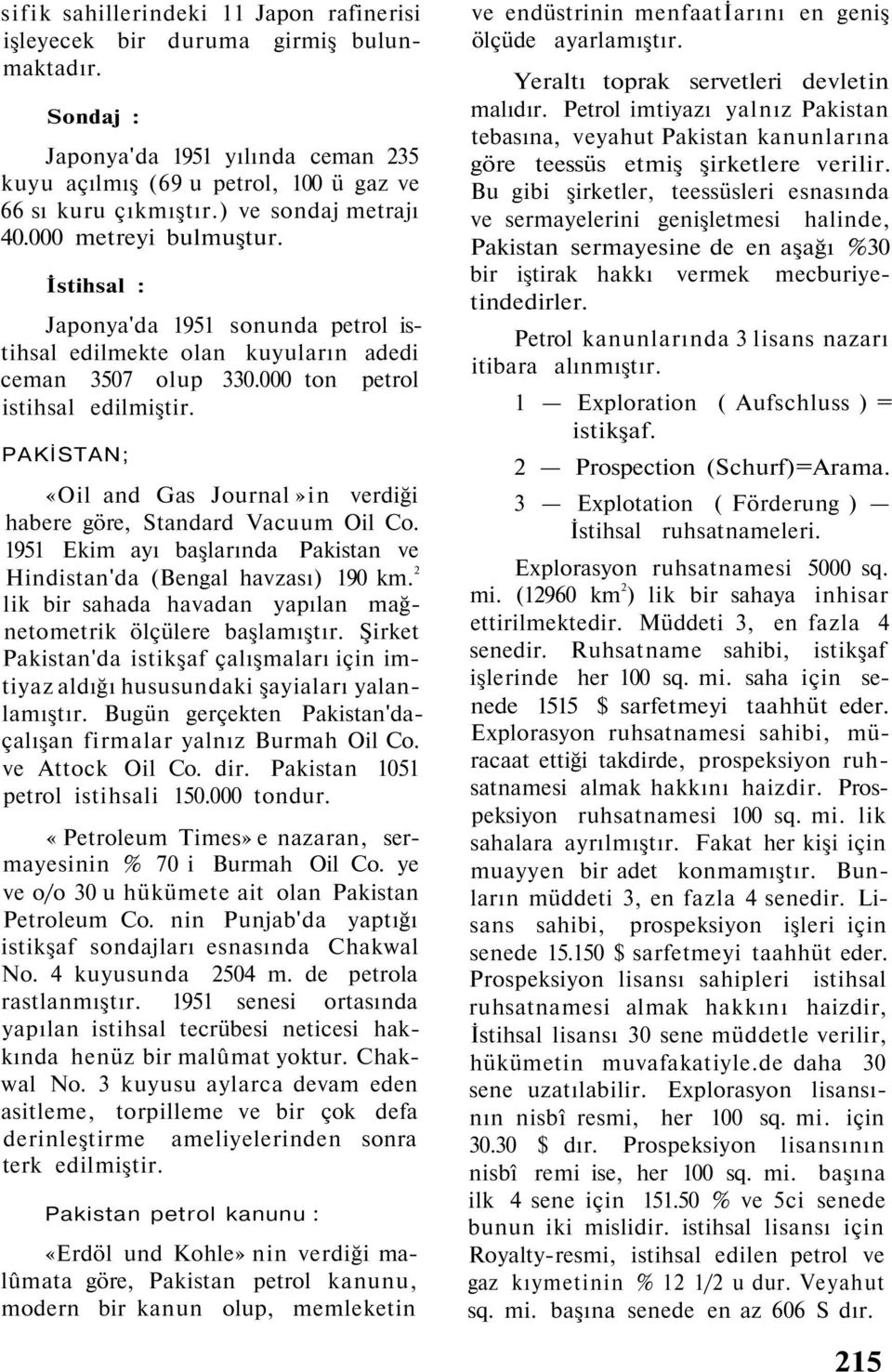PAKİSTAN; «Oil and Gas Journal»in verdiği habere göre, Standard Vacuum Oil Co. 1951 Ekim ayı başlarında Pakistan ve Hindistan'da (Bengal havzası) 190 km.